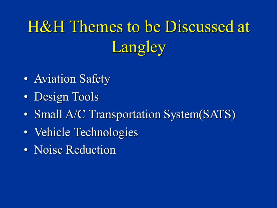 H&H Themes to be Discussed at Langley Aviation SafetyAviation Safety Design ToolsDesign Tools Small A/C Transportation System(SATS)Small A/C Transportation System(SATS) Vehicle TechnologiesVehicle Technologies Noise ReductionNoise Reduction