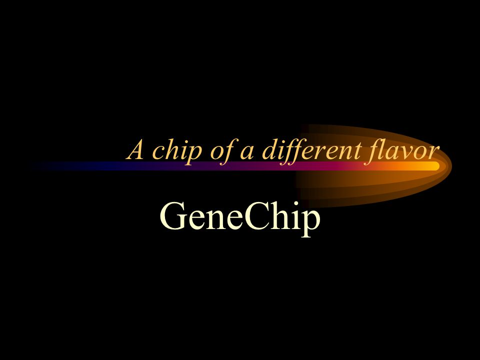 A chip of a different flavor GeneChip