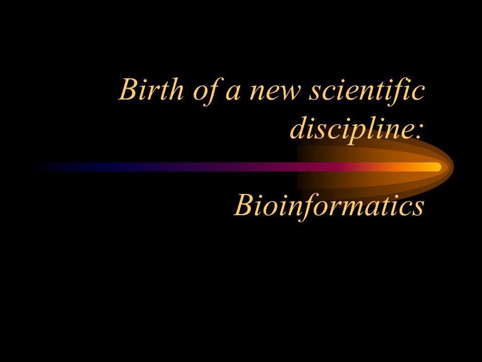 Birth of a new scientific discipline: Bioinformatics