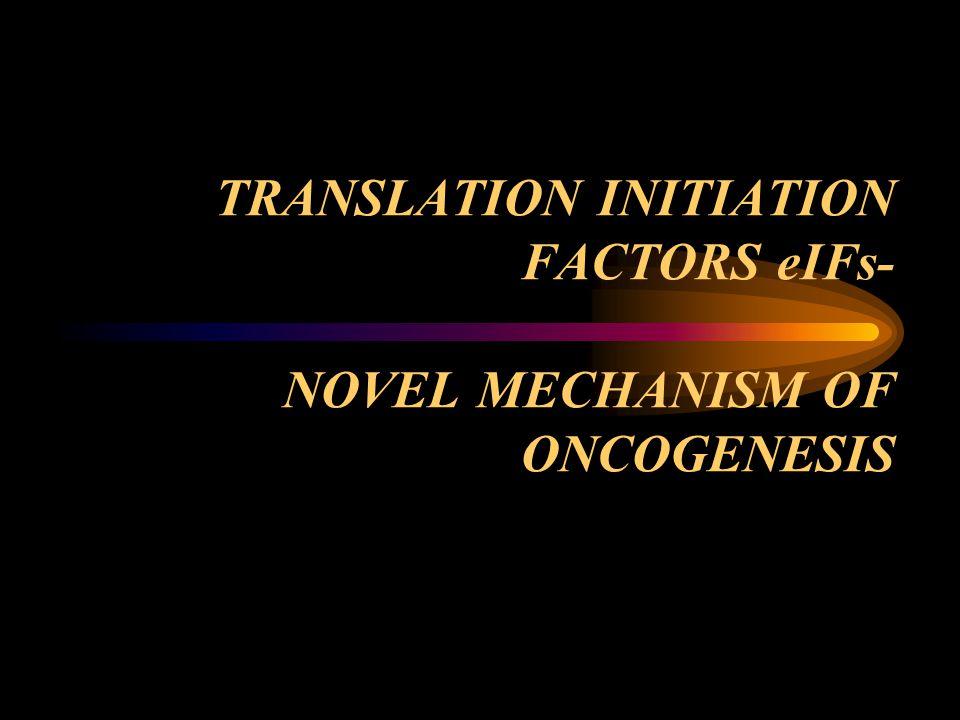 TRANSLATION INITIATION FACTORS eIFs- NOVEL MECHANISM OF ONCOGENESIS
