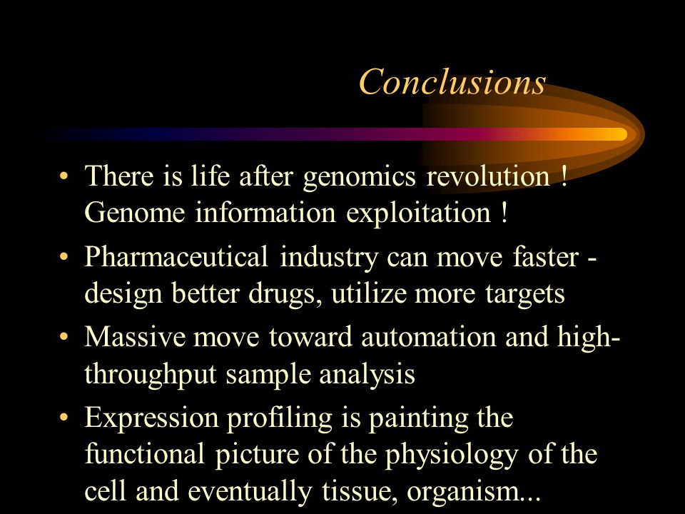 Conclusions There is life after genomics revolution ! Genome information exploitation ! Pharmaceutical industry can move faster - design better drugs,