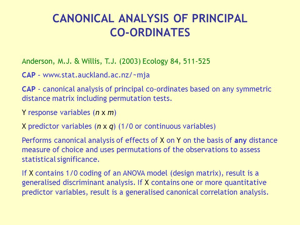CANONICAL ANALYSIS OF PRINCIPAL CO-ORDINATES Anderson, M.J. & Willis, T.J. (2003) Ecology 84, 511-525 CAP – www.stat.auckland.ac.nz/~mja CAP - canonic
