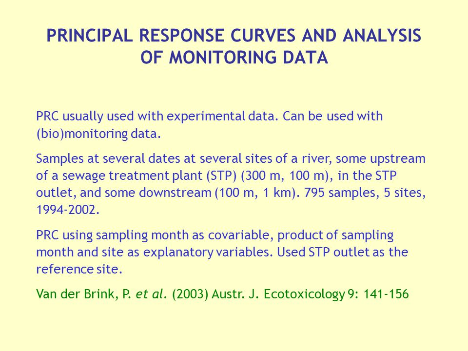 PRINCIPAL RESPONSE CURVES AND ANALYSIS OF MONITORING DATA PRC usually used with experimental data. Can be used with (bio)monitoring data. Samples at s