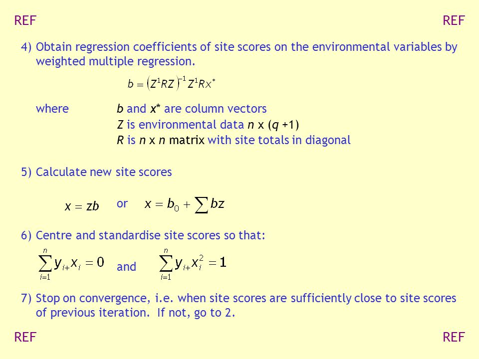4)Obtain regression coefficients of site scores on the environmental variables by weighted multiple regression. whereb and x* are column vectors Z is