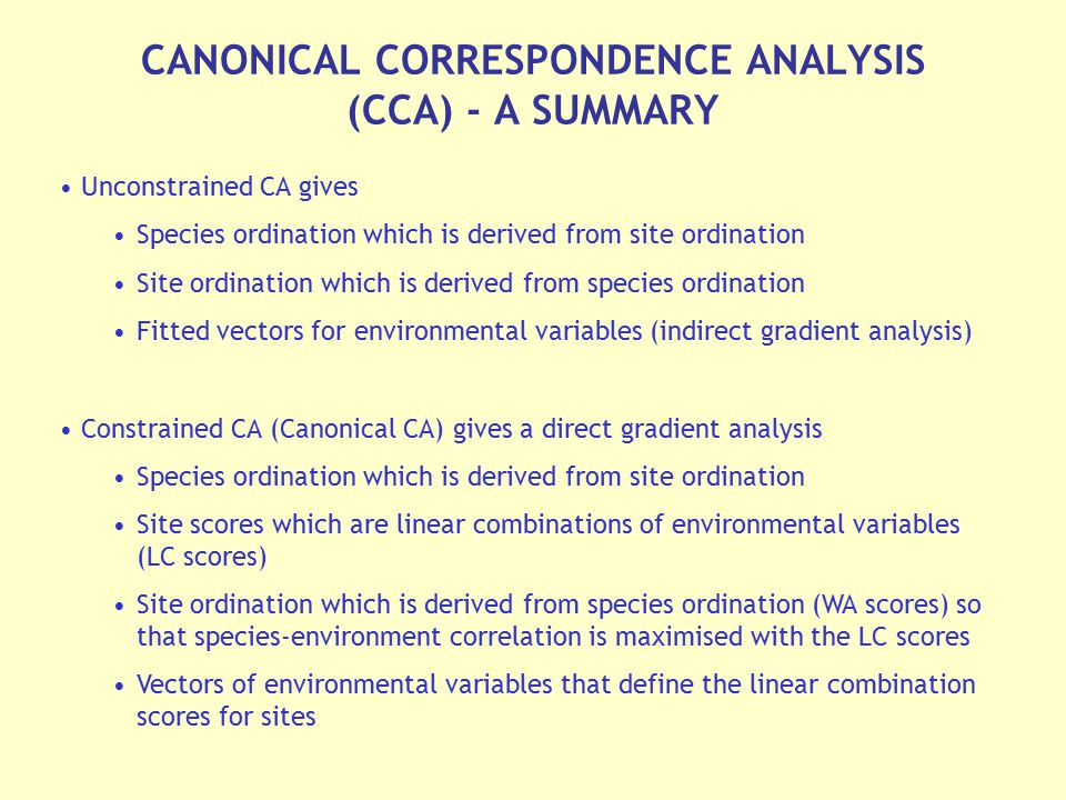 Unconstrained CA gives Species ordination which is derived from site ordination Site ordination which is derived from species ordination Fitted vector