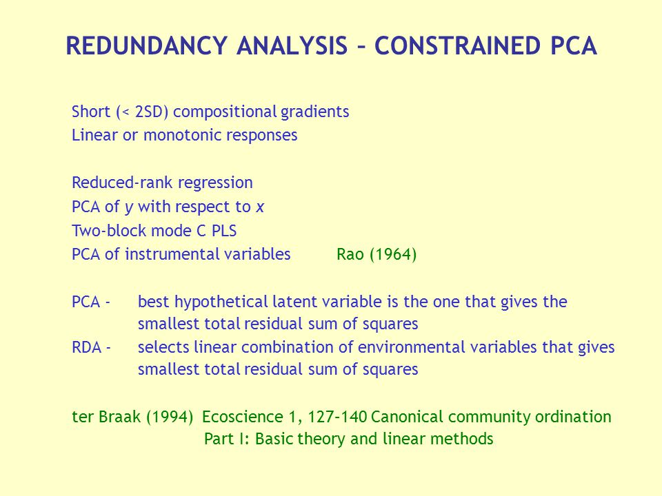 REDUNDANCY ANALYSIS – CONSTRAINED PCA Short (< 2SD) compositional gradients Linear or monotonic responses Reduced-rank regression PCA of y with respec