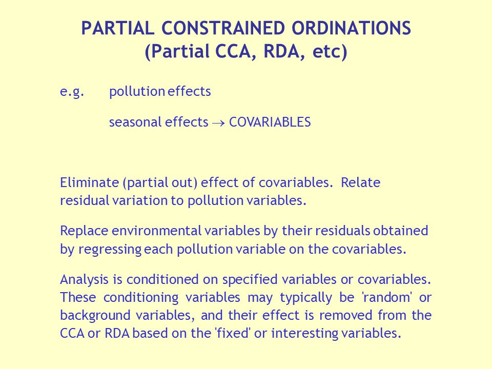 e.g.pollution effects seasonal effects  COVARIABLES Eliminate (partial out) effect of covariables. Relate residual variation to pollution variables.