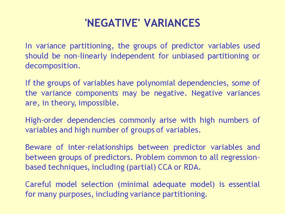 'NEGATIVE' VARIANCES In variance partitioning, the groups of predictor variables used should be non-linearly independent for unbiased partitioning or