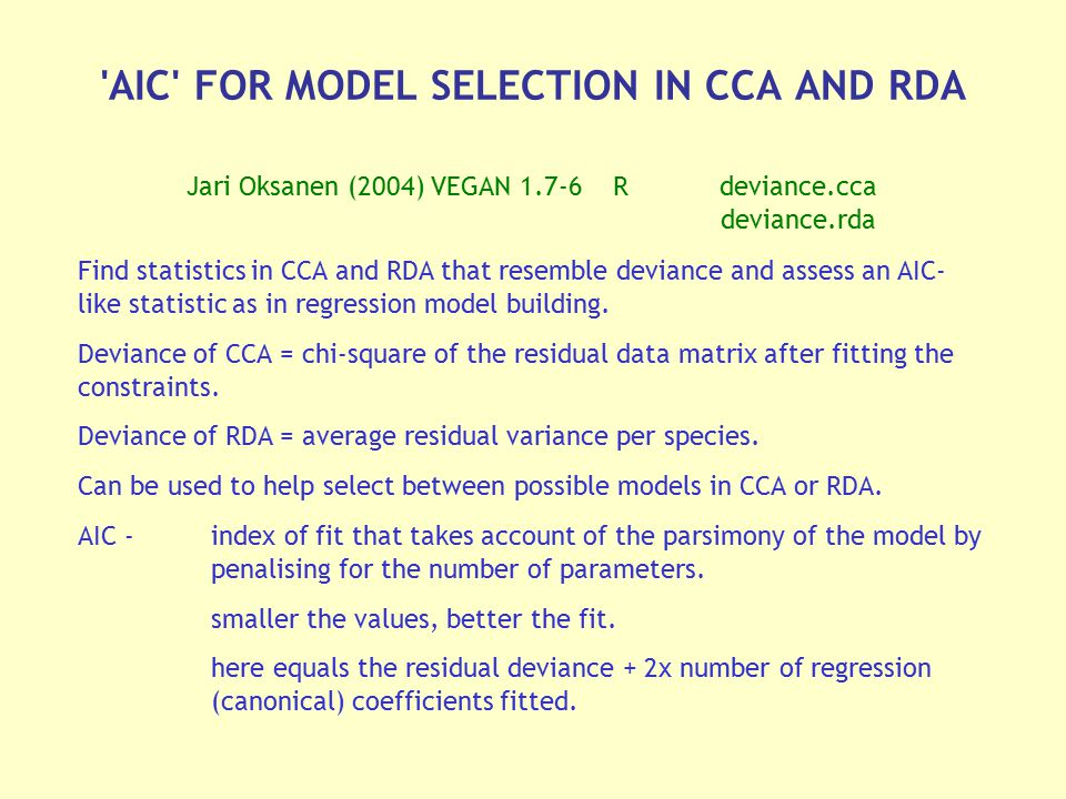 'AIC' FOR MODEL SELECTION IN CCA AND RDA Jari Oksanen (2004) VEGAN 1.7-6Rdeviance.cca deviance.rda Find statistics in CCA and RDA that resemble devian