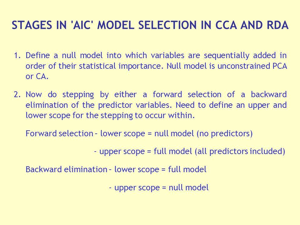 STAGES IN 'AIC' MODEL SELECTION IN CCA AND RDA 1.Define a null model into which variables are sequentially added in order of their statistical importa