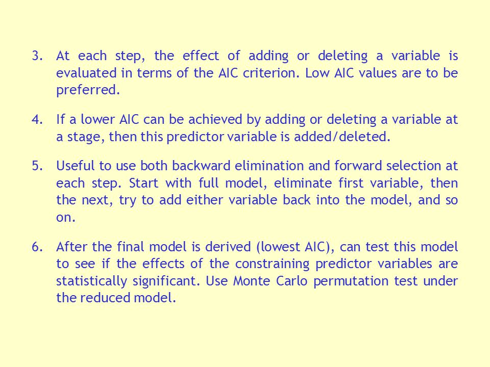 3.At each step, the effect of adding or deleting a variable is evaluated in terms of the AIC criterion. Low AIC values are to be preferred. 4.If a low