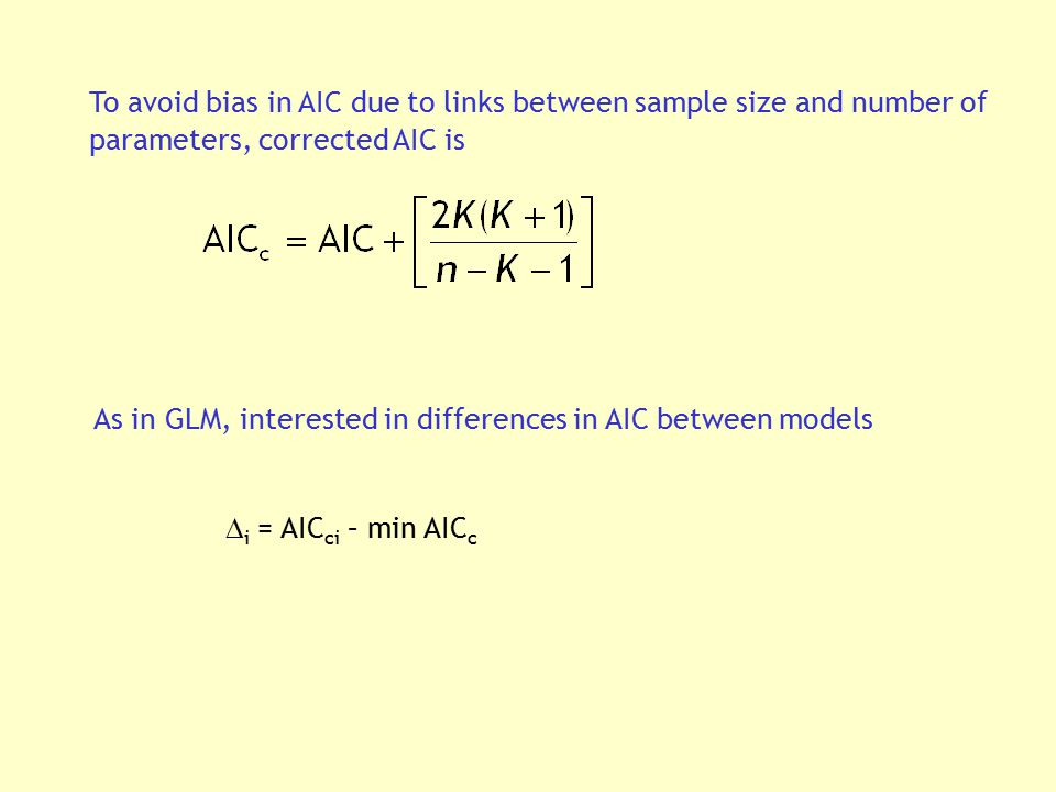 To avoid bias in AIC due to links between sample size and number of parameters, corrected AIC is As in GLM, interested in differences in AIC between m