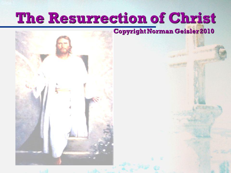 Slide 1 The Resurrection of Christ Copyright Norman Geisler 2010