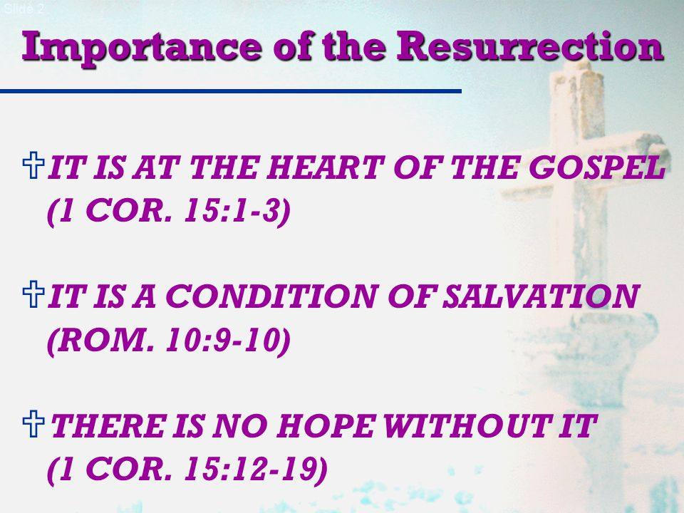 Slide 3 Importance of the Resurrection 1 Corinthians 15:14-19 If Christ has not been raised, [1] our preaching is useless and [2] so is your faith.
