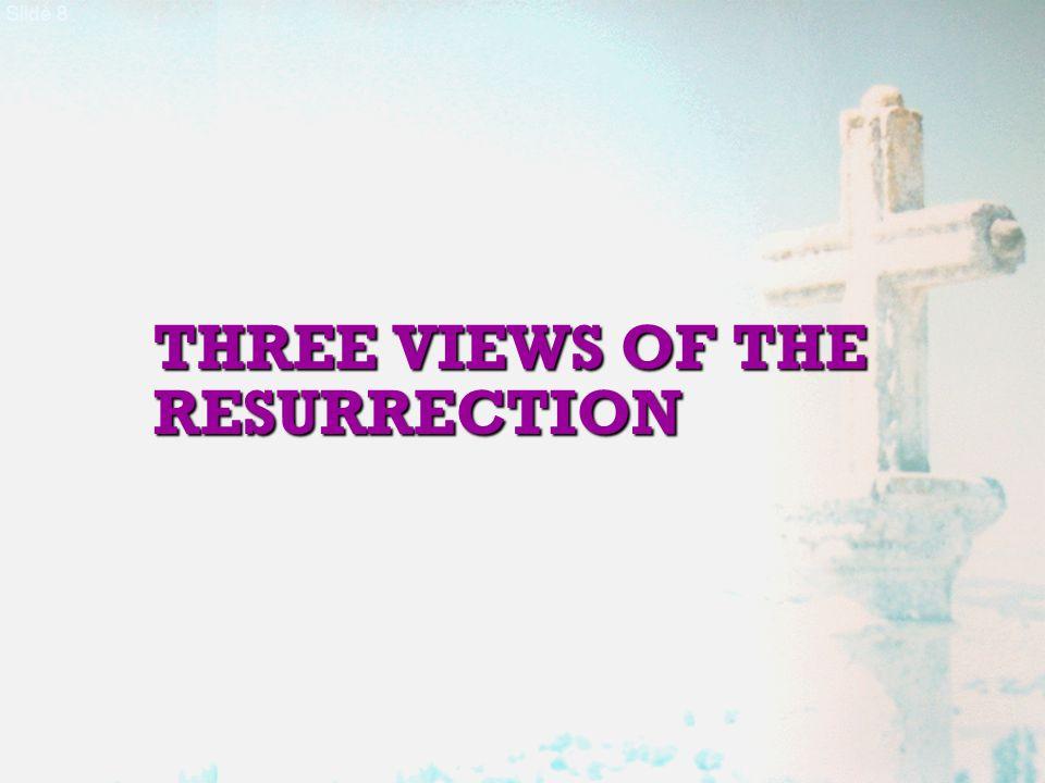 Slide 8 THREE VIEWS OF THE RESURRECTION