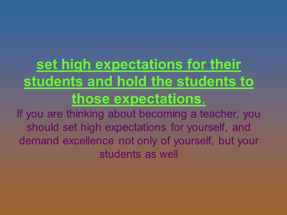 set high expectations for their students and hold the students to those expectations.