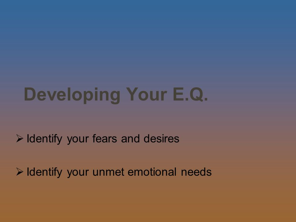  Identify your fears and desires  Identify your unmet emotional needs