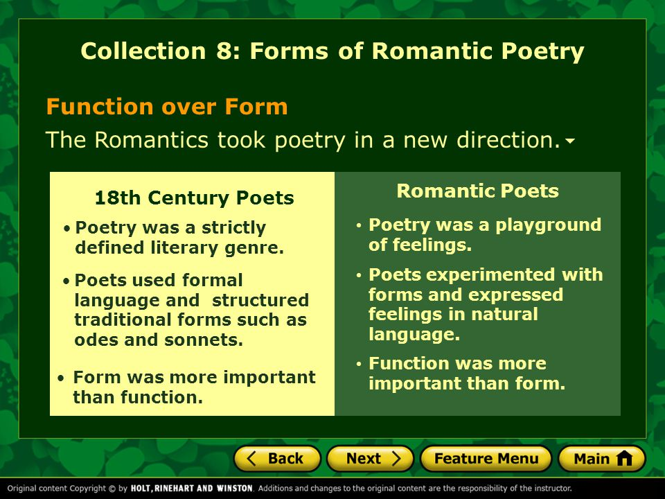 Function over Form Romantic Poets Poetry was a playground of feelings. Form was more important than function. Poets experimented with forms and expres