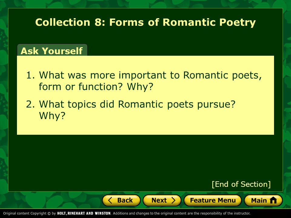 Ask Yourself 1. What was more important to Romantic poets, form or function? Why? 2. What topics did Romantic poets pursue? Why? Collection 8: Forms o