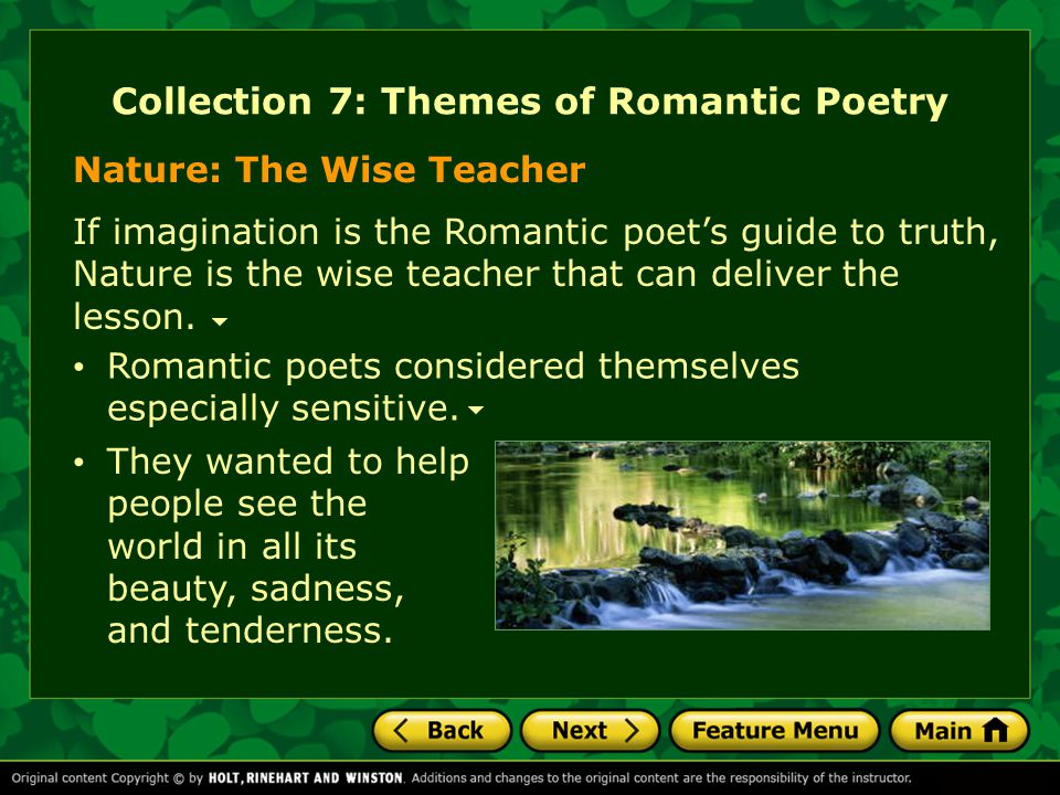 Collection 7: Themes of Romantic Poetry If imagination is the Romantic poet's guide to truth, Nature is the wise teacher that can deliver the lesson.