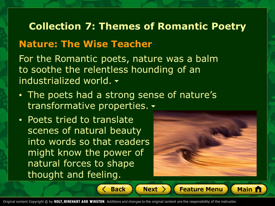 Collection 7: Themes of Romantic Poetry For the Romantic poets, nature was a balm to soothe the relentless hounding of an industrialized world. Poets