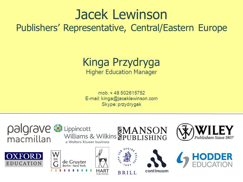 Jacek Lewinson Publishers' Representative, Central/Eastern Europe Kinga Przydryga Higher Education Manager mob.