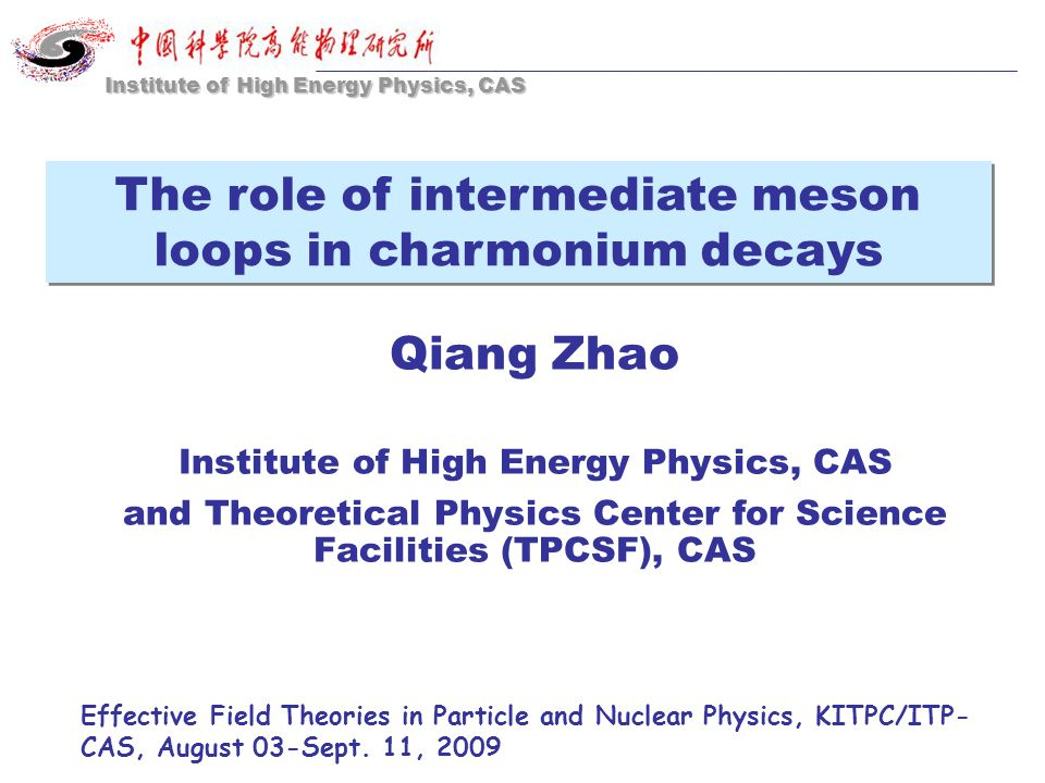 Qiang Zhao Institute of High Energy Physics, CAS and Theoretical Physics Center for Science Facilities (TPCSF), CAS Effective Field Theories in Particle and Nuclear Physics, KITPC/ITP- CAS, August 03-Sept.