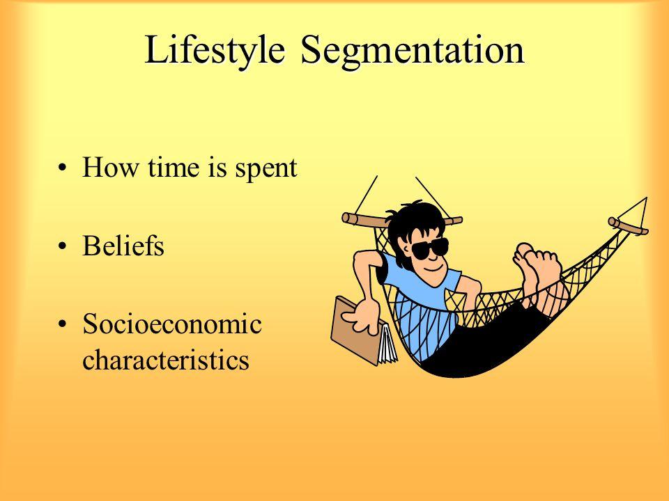 Lifestyle Segmentation How time is spent Beliefs Socioeconomic characteristics