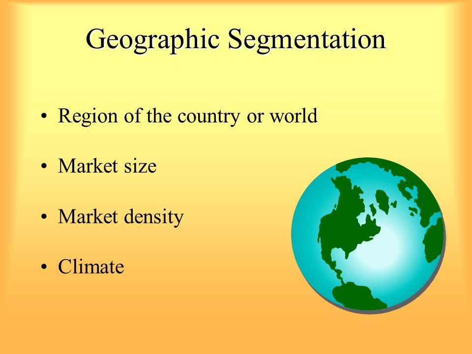 Geographic Segmentation Region of the country or world Market size Market density Climate