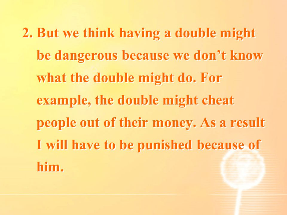 2. But we think having a double might be dangerous because we don't know what the double might do.
