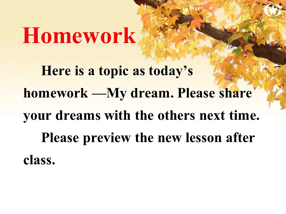 Homework Here is a topic as today's homework —My dream.