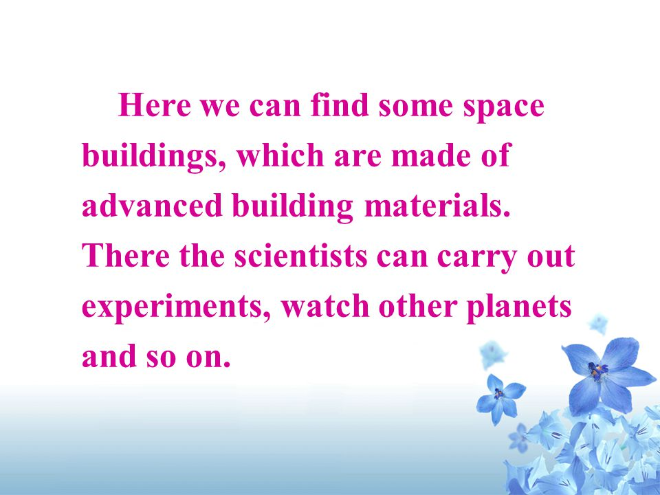 Here we can find some space buildings, which are made of advanced building materials.