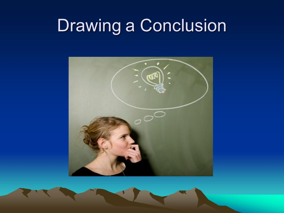 Drawing a Conclusion
