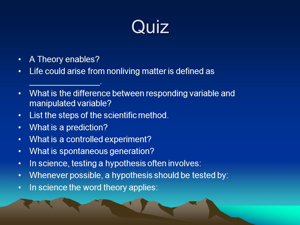 Quiz A Theory enables? Life could arise from nonliving matter is defined as _______________. What is the difference between responding variable and ma