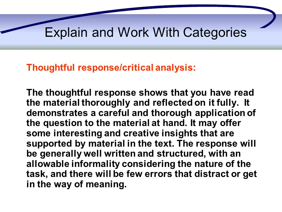 Explain and Work With Categories Thoughtful response/critical analysis: The thoughtful response shows that you have read the material thoroughly and r