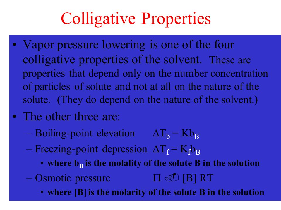 Colligative Properties Vapor pressure lowering is one of the four colligative properties of the solvent. These are properties that depend only on the