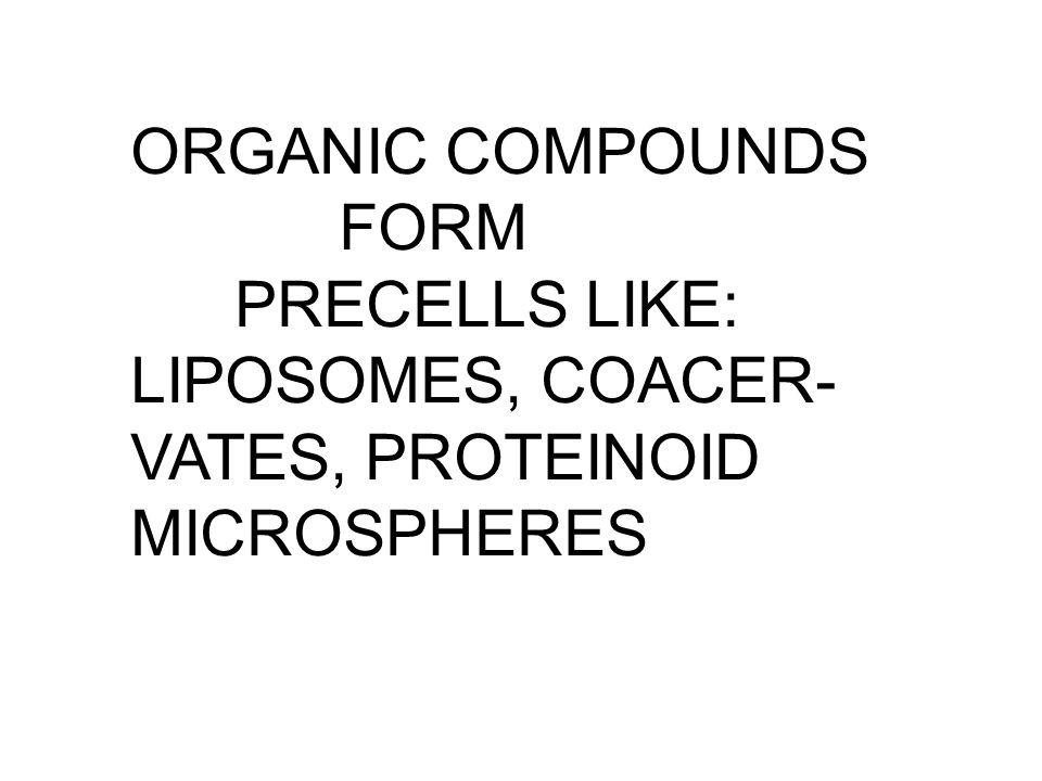 FORM PRECELLS LIKE: LIPOSOMES, COACER- VATES, PROTEINOID MICROSPHERES