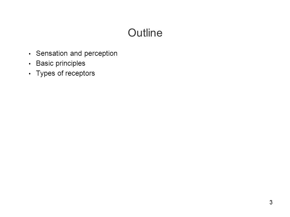 3 Outline Sensation and perception Basic principles Types of receptors