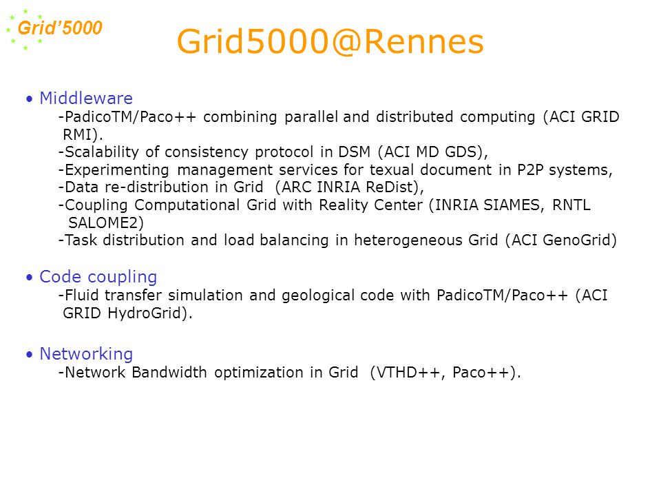 Grid'5000 Middleware -PadicoTM/Paco++ combining parallel and distributed computing (ACI GRID RMI).