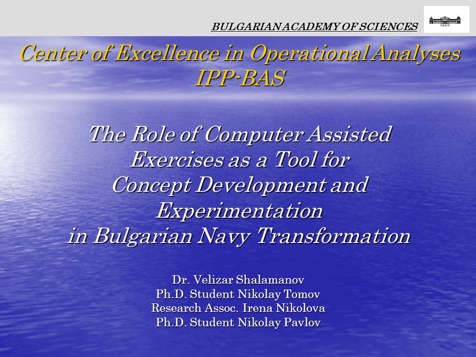 The Role of Computer Assisted Exercises as a Tool for Concept Development and Experimentation in Bulgarian Navy Transformation Dr.