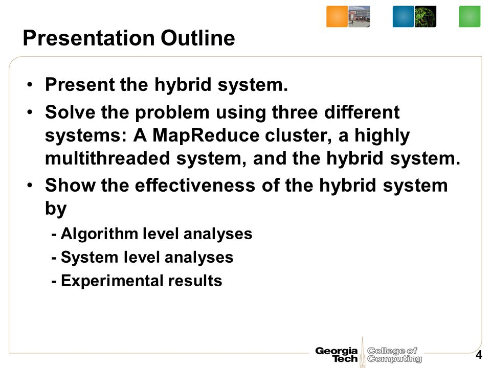 Presentation Outline Present the hybrid system. Solve the problem using three different systems: A MapReduce cluster, a highly multithreaded system, a