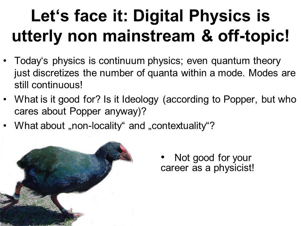 Let's face it: Digital Physics is utterly non mainstream & off-topic.