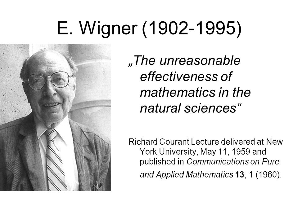 """E. Wigner (1902-1995) """"The unreasonable effectiveness of mathematics in the natural sciences"""" Richard Courant Lecture delivered at New York University"""