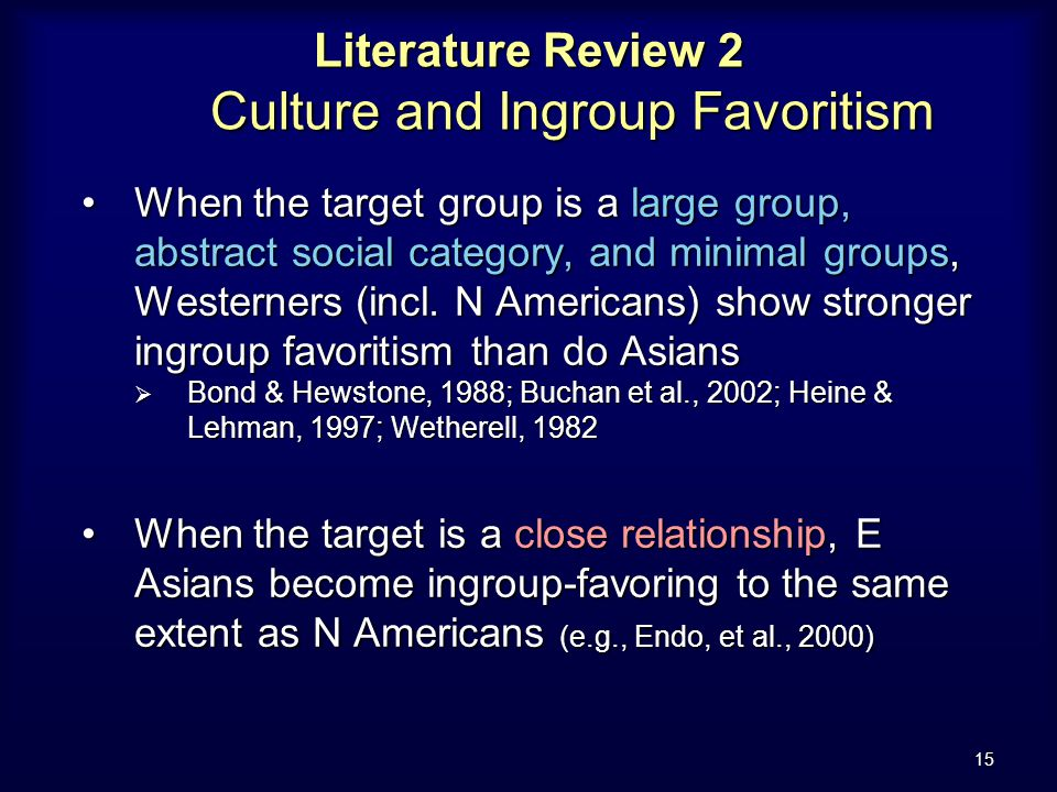 15 Literature Review 2 Culture and Ingroup Favoritism When the target group is a large group, abstract social category, and minimal groups, Westerners (incl.
