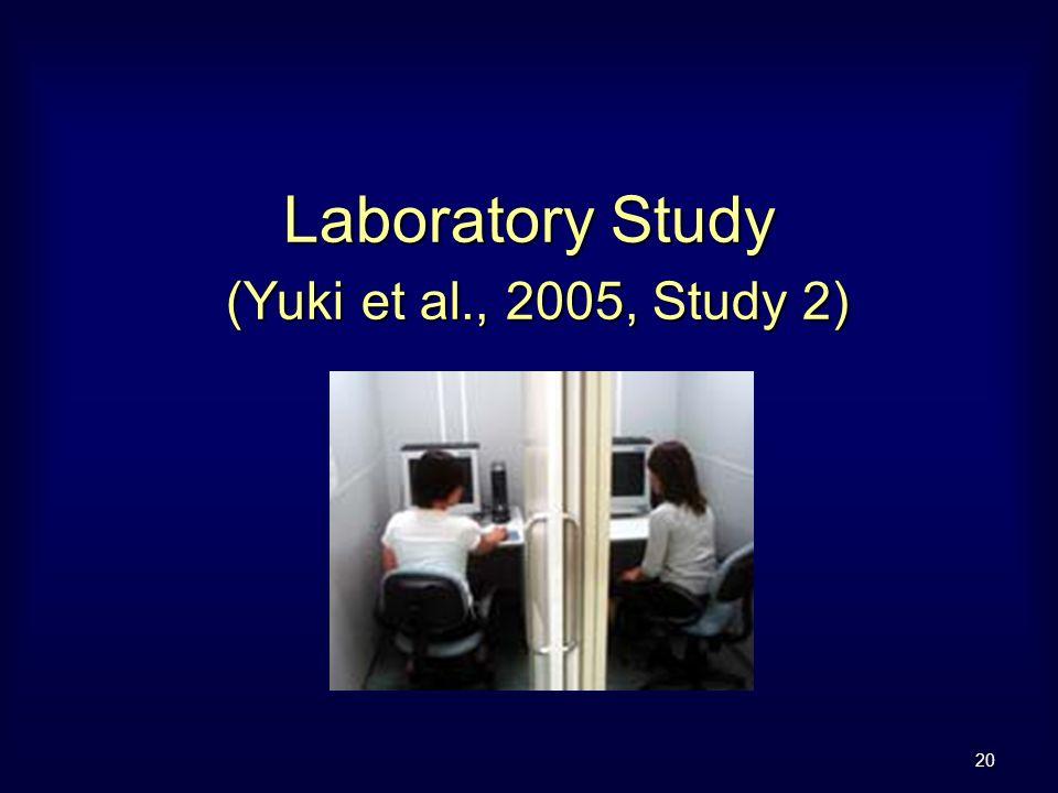 20 Laboratory Study (Yuki et al., 2005, Study 2)