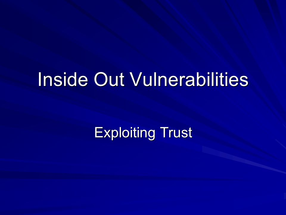 Inside Out Vulnerabilities Exploiting Trust