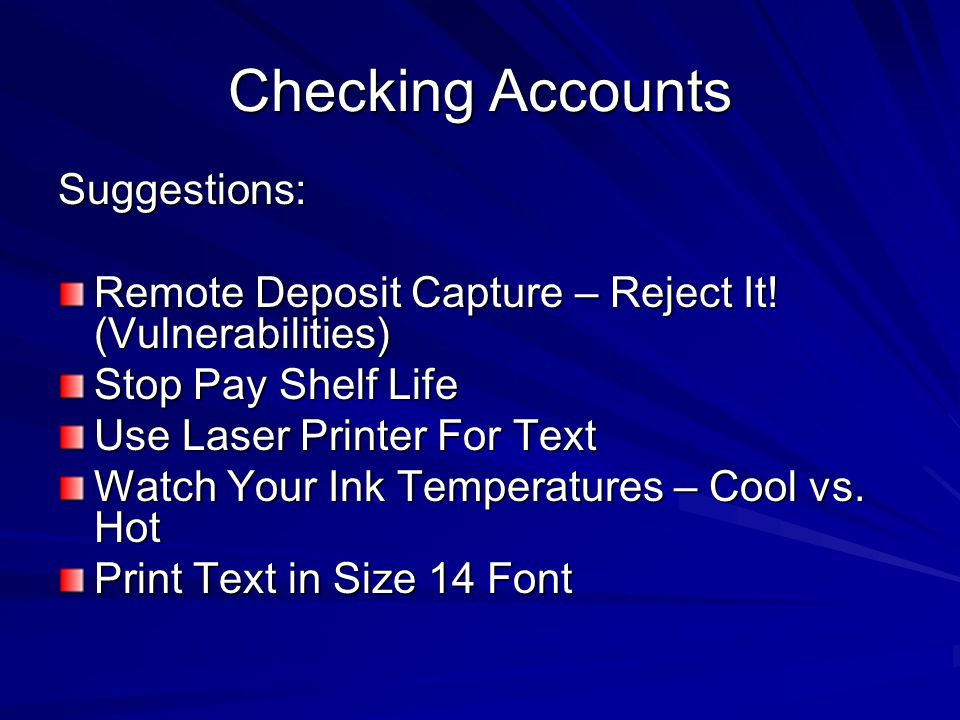 Checking Accounts Suggestions: Remote Deposit Capture – Reject It! (Vulnerabilities) Stop Pay Shelf Life Use Laser Printer For Text Watch Your Ink Tem