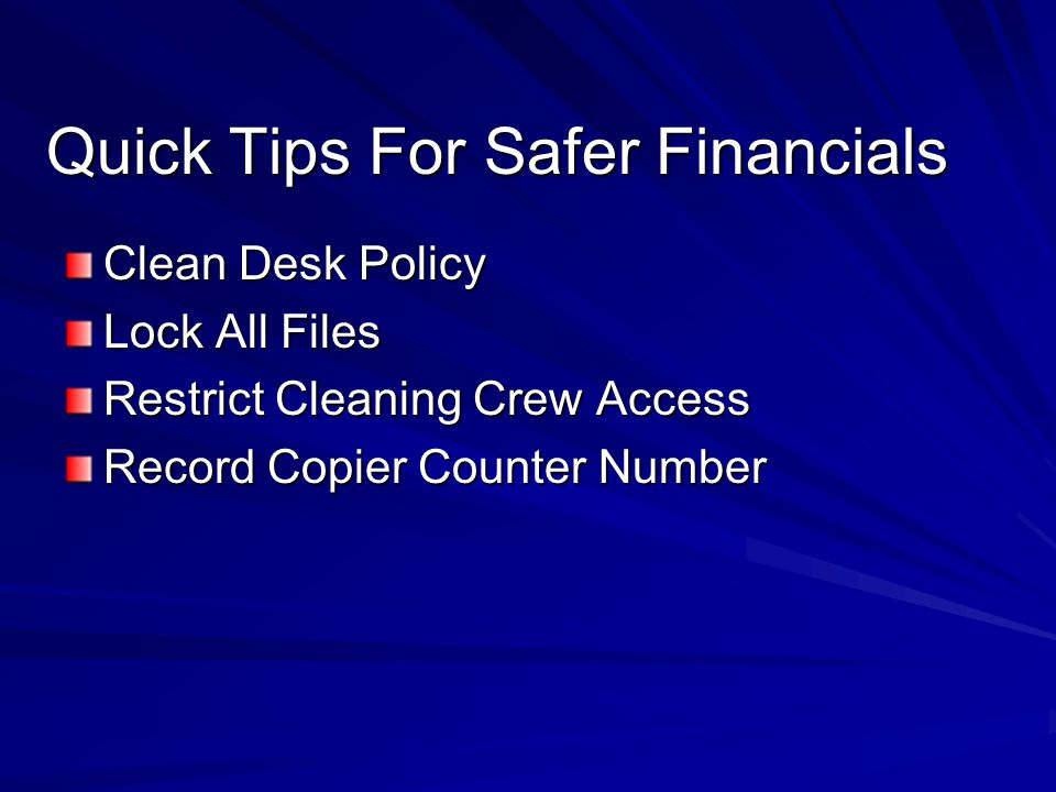 Quick Tips For Safer Financials Clean Desk Policy Lock All Files Restrict Cleaning Crew Access Record Copier Counter Number