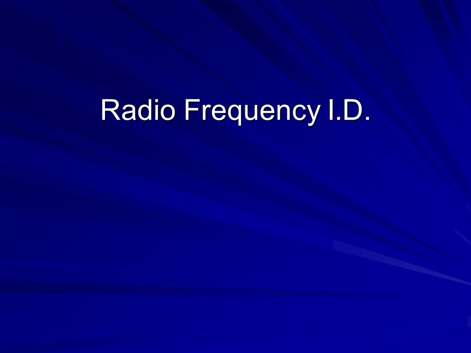 Radio Frequency I.D.