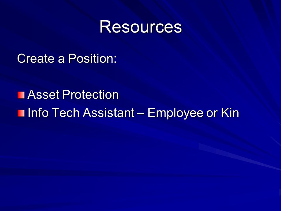 Resources Create a Position: Asset Protection Info Tech Assistant – Employee or Kin